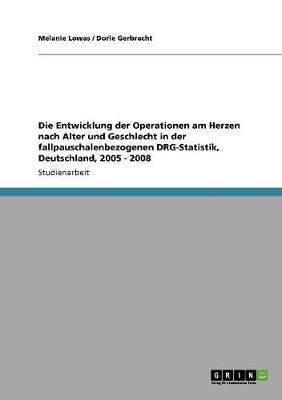 Die Entwicklung der Operationen am Herzen nach Alter und Geschlecht in der fallpauschalenbezogenen DRG-Statistik, Deutschland, 2005 - 2008
