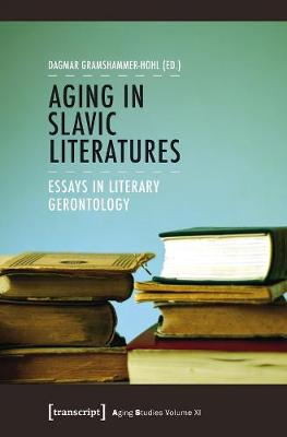 Aging in Slavic Literatures - Essays in Literary Gerontology