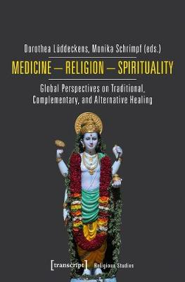 Medicine - Religion - Spirituality - Global Perspectives on Traditional, Complementary, and Alternative Healing
