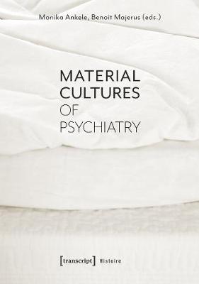 Material Cultures of Psychiatry