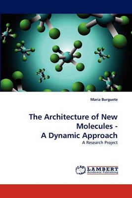 The Architecture of New Molecules - A Dynamic Approach