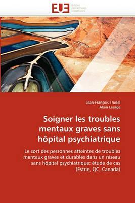 Soigner Les Troubles Mentaux Graves Sans H pital Psychiatrique