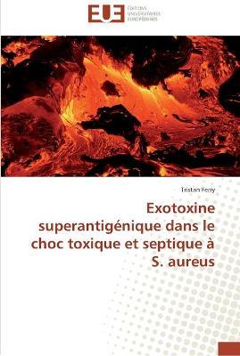 Exotoxine Superantig nique Dans Le Choc Toxique Et Septique S. Aureus
