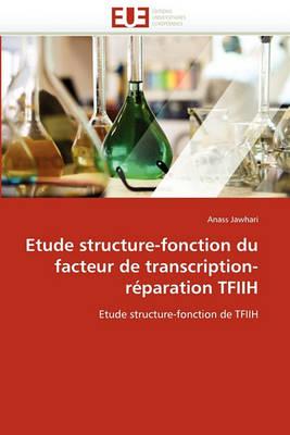 Etude Structure-Fonction Du Facteur de Transcription-R paration Tfiih