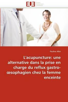 L'Acupuncture: Alternative Dans La Prise En Charge Reflux Gastro- Sophagien Chez La Femme Enceinte