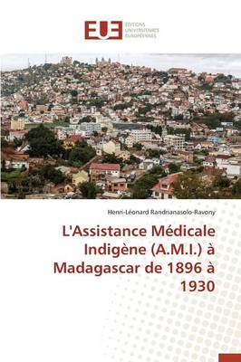 L'Assistance M dicale Indig ne (A.M.I.) Madagascar de 1896 1930