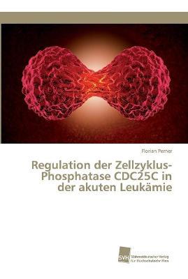 Regulation der Zellzyklus-Phosphatase CDC25C in der akuten Leukamie