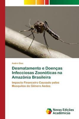 Desmatamento e Doencas Infecciosas Zoonoticas na Amazonia Brasileira