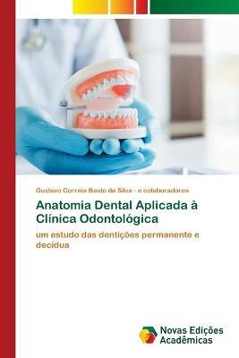Anatomia Dental Aplicada a Clinica Odontologica