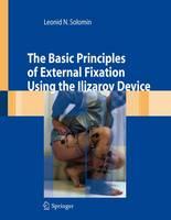 The Basic Principles of External Skeletal Fixation Using the Ilizarov Device