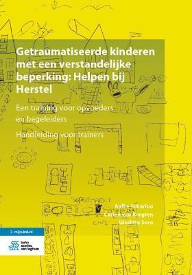 Getraumatiseerde kinderen met een verstandelijke beperking: Helpen bij Herstel. Een training voor opvoeders en begeleiders