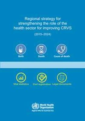 Regional strategy for strengthening the role of the health sector for improving Civil Registration and Vital Statistics (CRVS) (2015-2024)