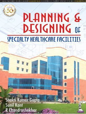 Planning and Designing of Specialty Healthcare Facilities
