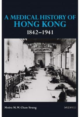A Medical History of Hong Kong: 1842-1941